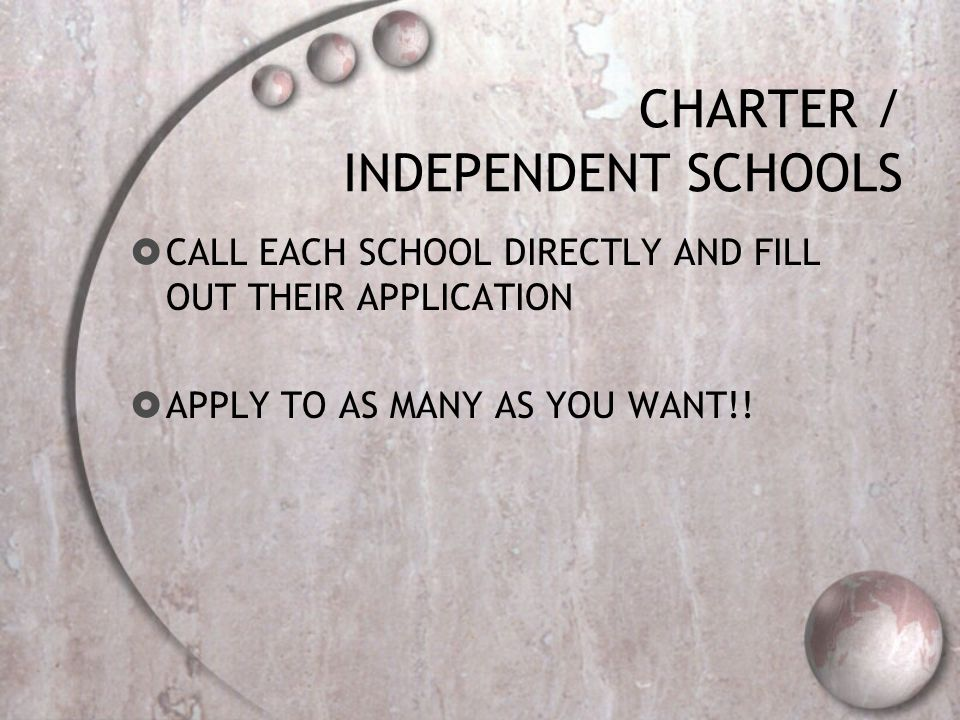 CHARTER / INDEPENDENT SCHOOLS  CALL EACH SCHOOL DIRECTLY AND FILL OUT THEIR APPLICATION  APPLY TO AS MANY AS YOU WANT!!