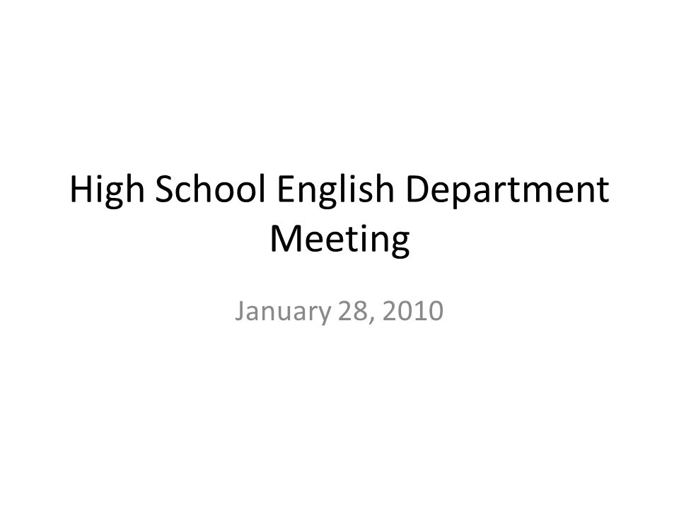 High School English Department Meeting January 28, 2010