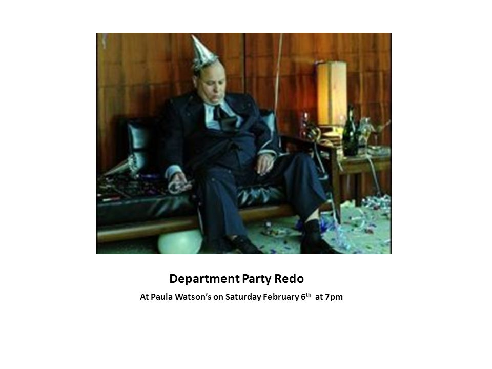 Department Party Redo At Paula Watson's on Saturday February 6 th at 7pm