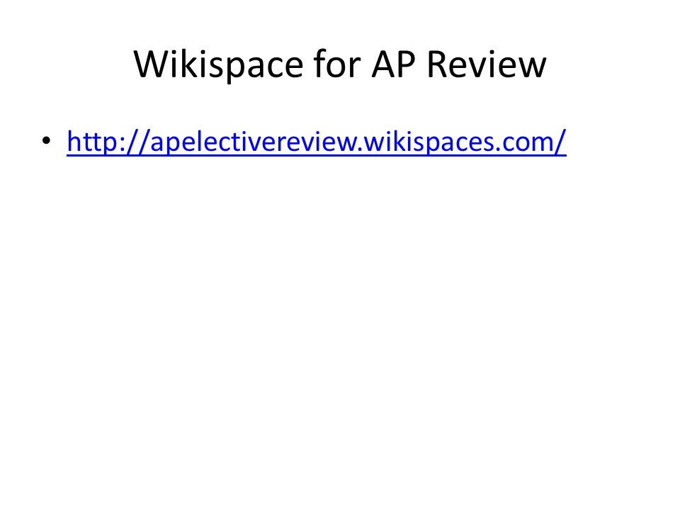 Wikispace for AP Review http://apelectivereview.wikispaces.com/
