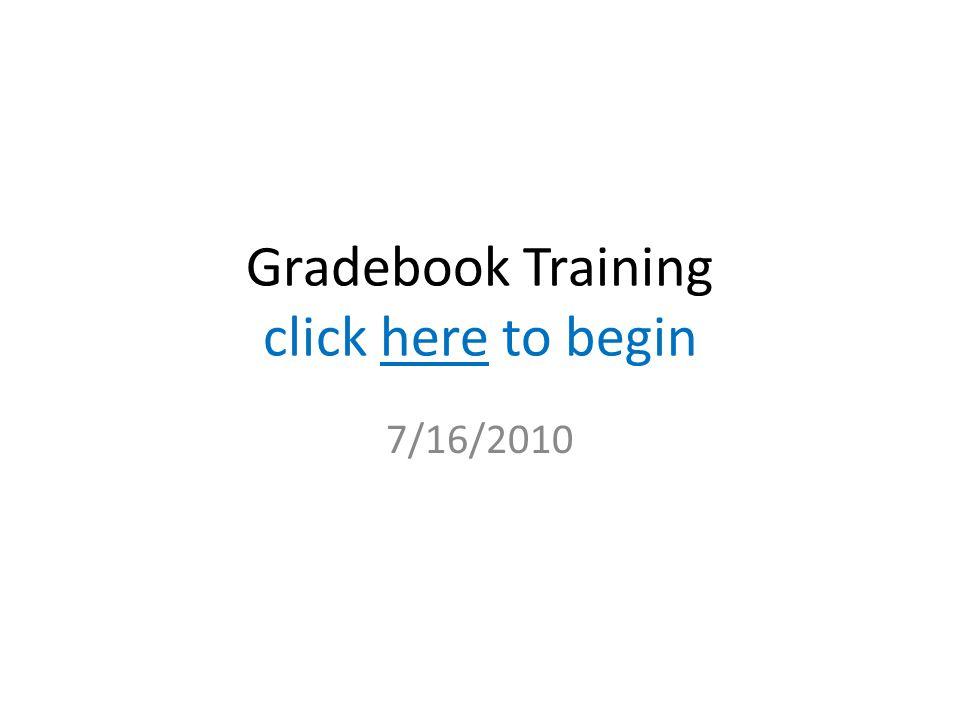 Gradebook Training click here to begin 7/16/2010