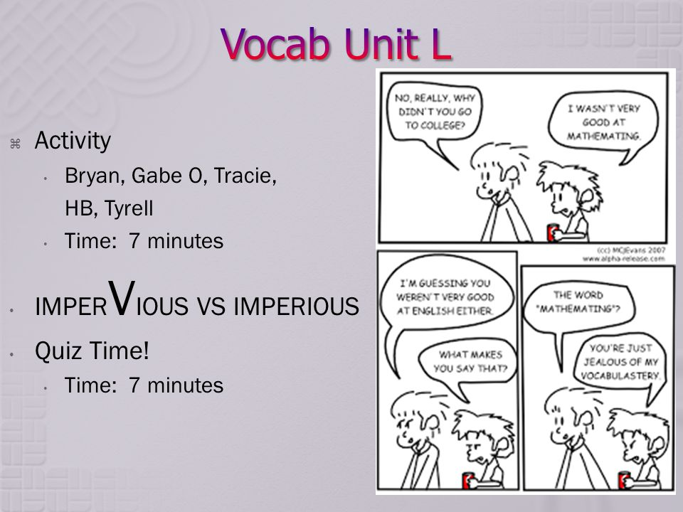  Activity Bryan, Gabe O, Tracie, HB, Tyrell Time: 7 minutes IMPER V IOUS VS IMPERIOUS Quiz Time.