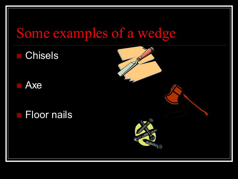 What is a wedge. A wedge is a moveable incline plane.