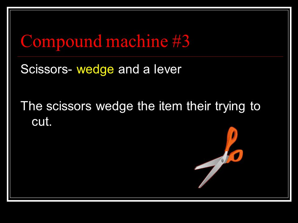 Compound Machine #2 Shovel – it uses a wedge and lever The shovel wedges itself in the ground and you push on the lever to push dirt up.