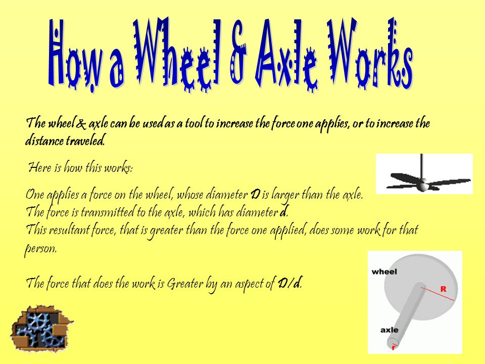 1.Two key ways to use a wheel and axle: a.The first is by covering a rope around a supported wheel with a lever sticking out.