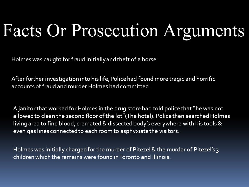 Facts Or Prosecution Arguments Holmes was caught for fraud initially and theft of a horse.