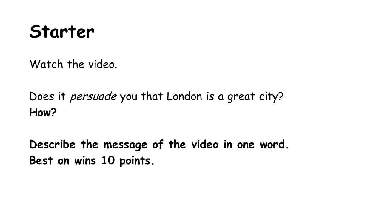 Starter Watch the video. Does it persuade you that London is a great city.