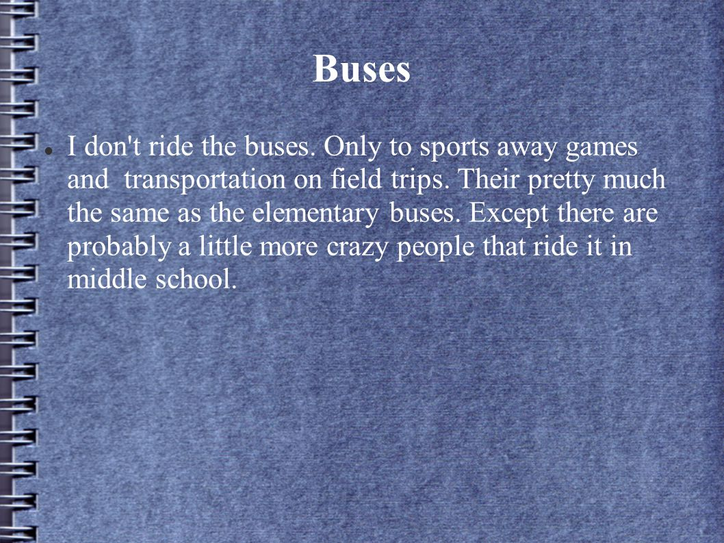 Buses I don t ride the buses. Only to sports away games and transportation on field trips.