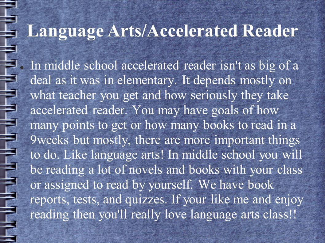 Language Arts/Accelerated Reader In middle school accelerated reader isn t as big of a deal as it was in elementary.