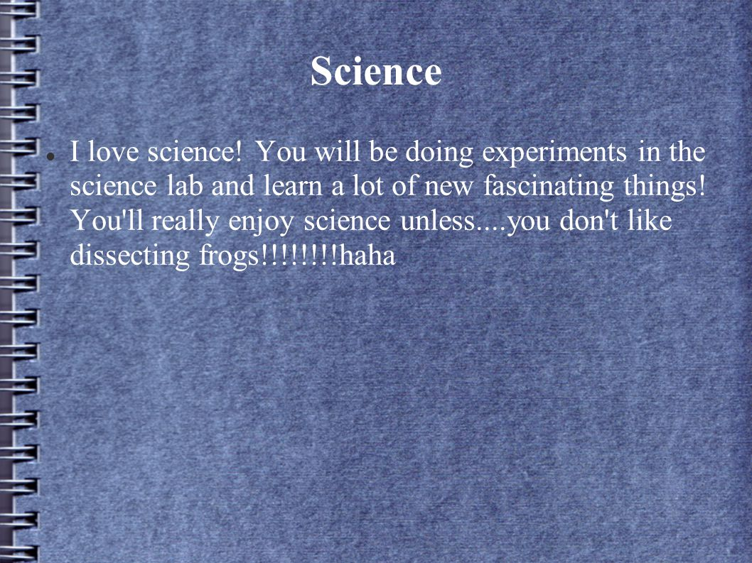 Science I love science.