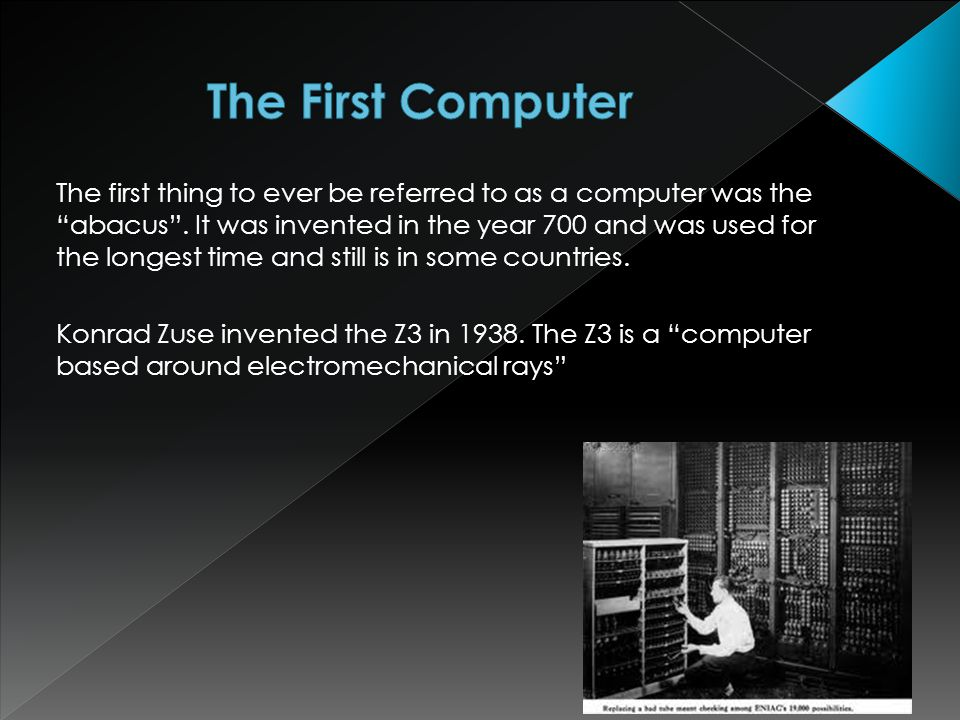 The first thing to ever be referred to as a computer was the abacus .