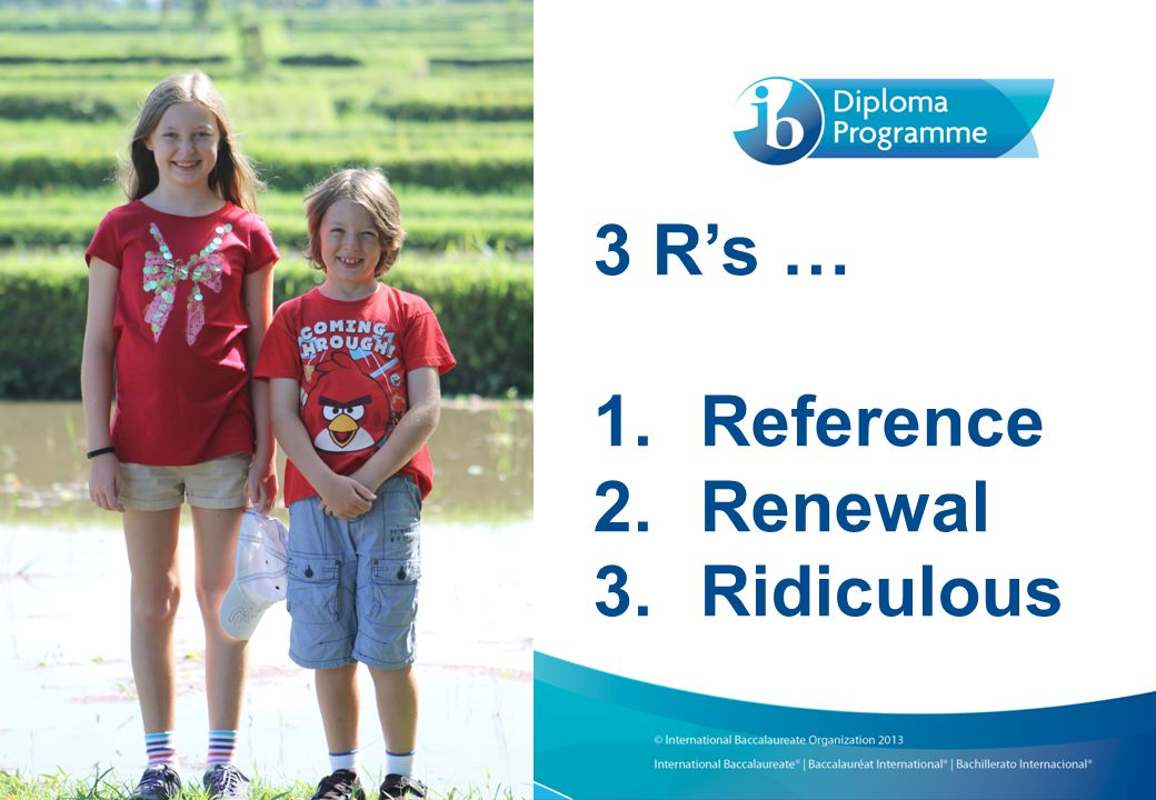 3 R's … 1.Reference 2.Renewal 3.Ridiculous