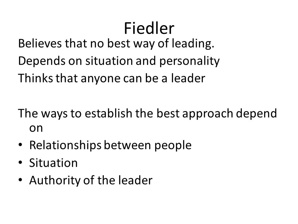 Fiedler Believes that no best way of leading.