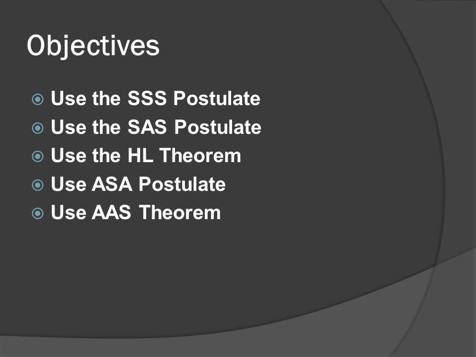 Objectives UUse the SSS Postulate UUse the SAS Postulate UUse the HL Theorem UUse ASA Postulate UUse AAS Theorem