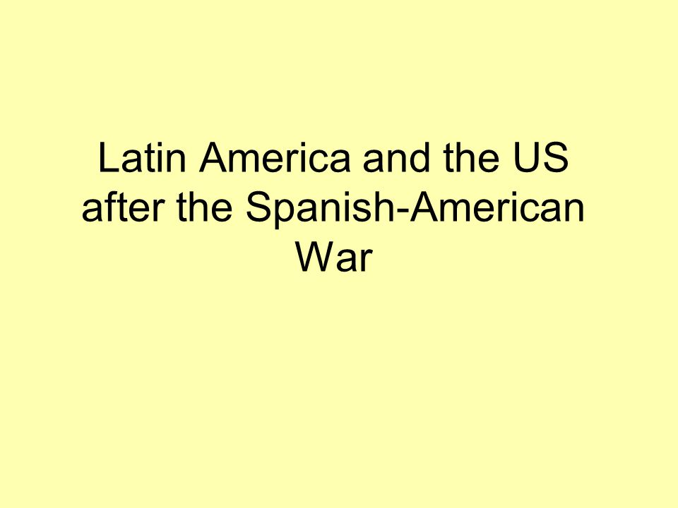 Latin America and the US after the Spanish-American War