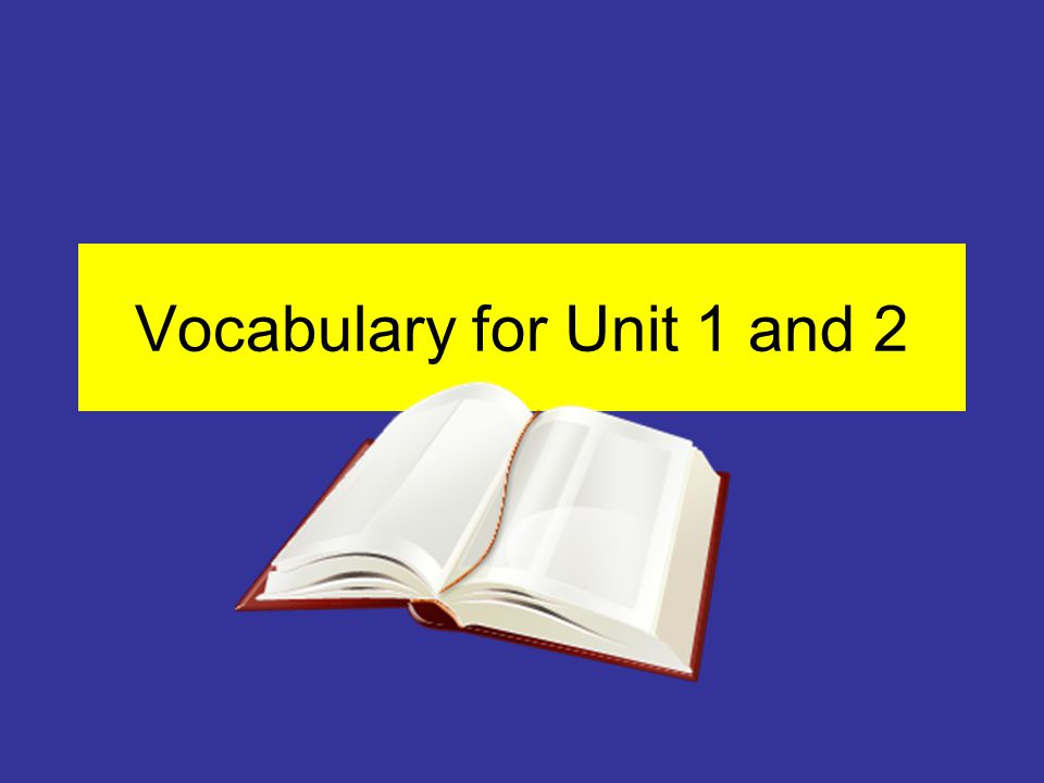 Vocabulary for Unit 1 and 2