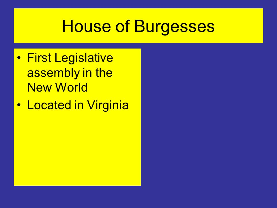 House of Burgesses First Legislative assembly in the New World Located in Virginia