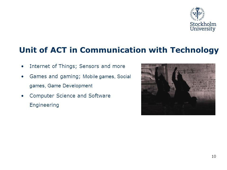 Unit of ACT in Communication with Technology Internet of Things; Sensors and more Games and gaming; Mobile games, Social games, Game Development Computer Science and Software Engineering 10