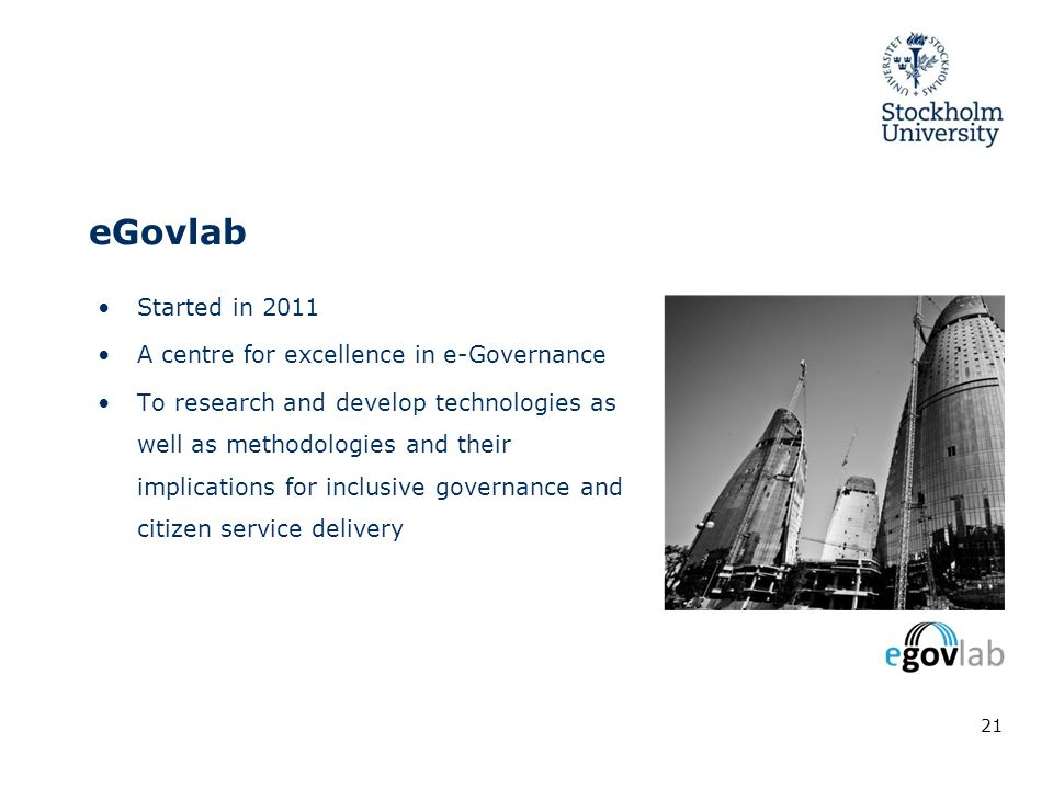 eGovlab Started in 2011 A centre for excellence in e-Governance To research and develop technologies as well as methodologies and their implications for inclusive governance and citizen service delivery 21