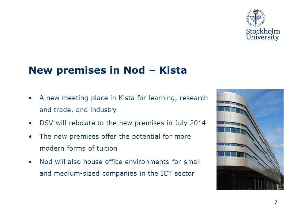 New premises in Nod – Kista A new meeting place in Kista for learning, research and trade, and industry DSV will relocate to the new premises in July 2014 The new premises offer the potential for more modern forms of tuition Nod will also house office environments for small and medium-sized companies in the ICT sector 7