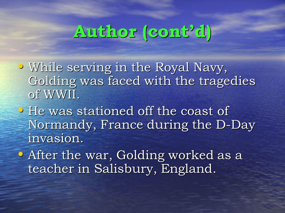 Author (cont'd) While serving in the Royal Navy, Golding was faced with the tragedies of WWII.