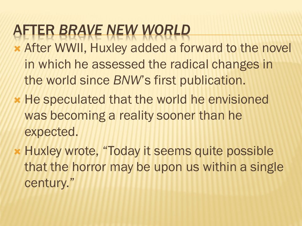  After WWII, Huxley added a forward to the novel in which he assessed the radical changes in the world since BNW's first publication.