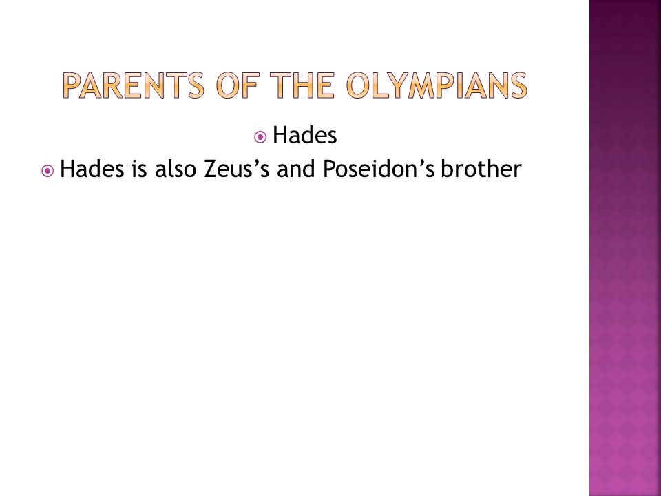  Hades  Hades is also Zeus's and Poseidon's brother