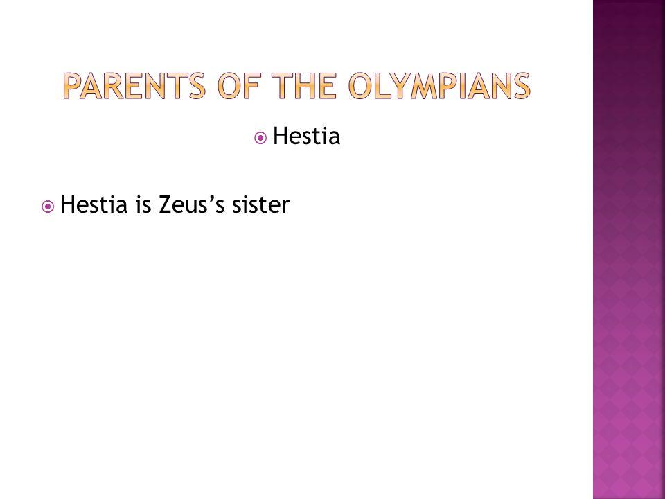  Hestia  Hestia is Zeus's sister