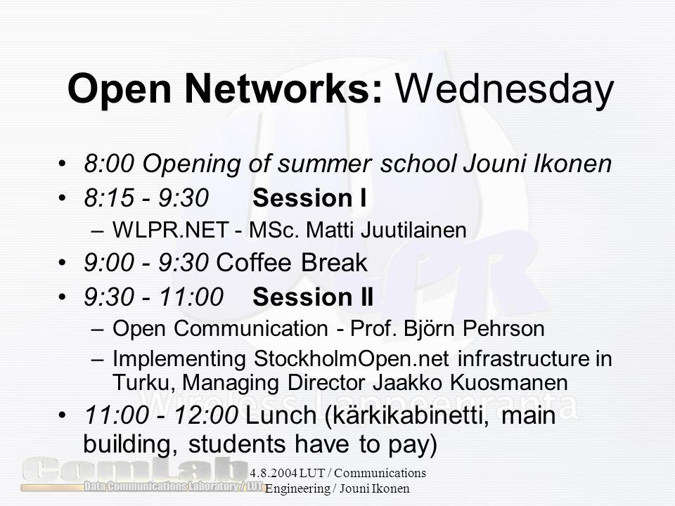 4.8.2004 LUT / Communications Engineering / Jouni Ikonen Open Networks: Wednesday 12:00 - 13:30 Session III –Open networks in Finland today and in the future, Tuija Riukulehto, Finnish Regional Network Association / Kuuskaista –Building open network in Helsinki region.