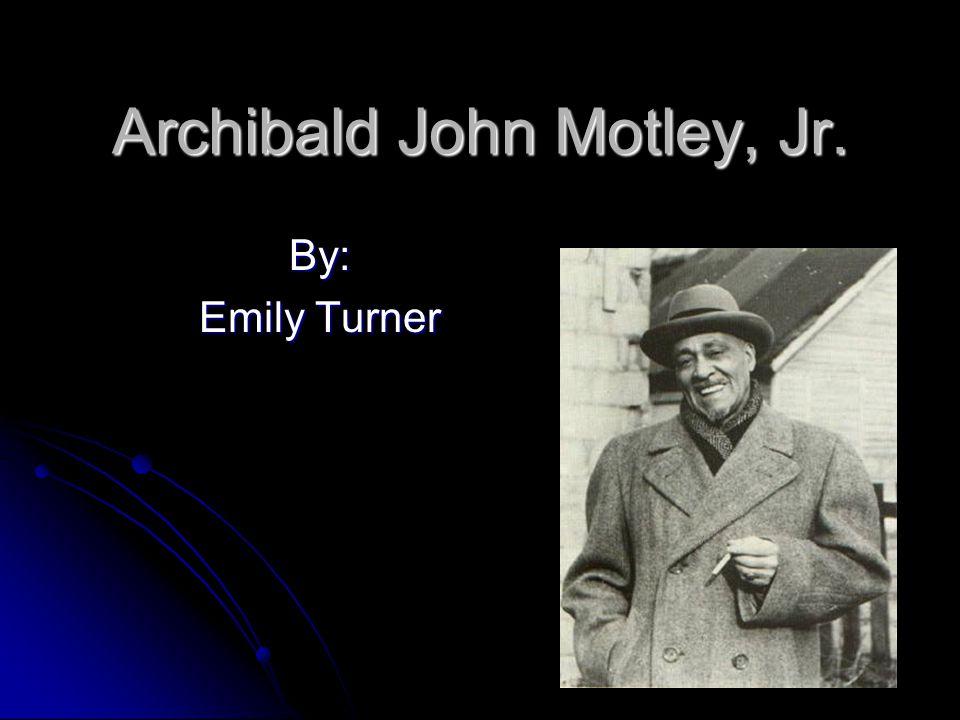 Archibald John Motley, Jr. By: Emily Turner