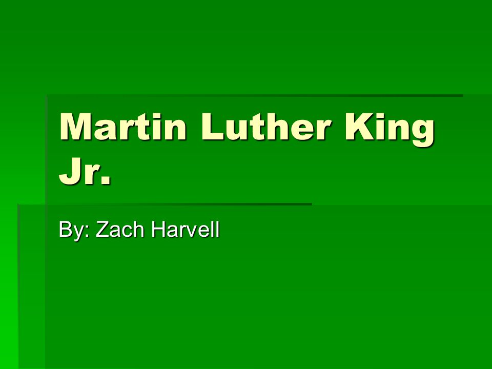 Martin Luther King Jr. By: Zach Harvell