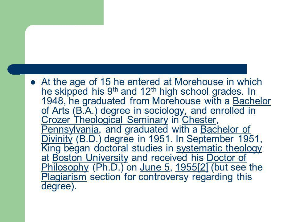 At the age of 15 he entered at Morehouse in which he skipped his 9 th and 12 th high school grades.