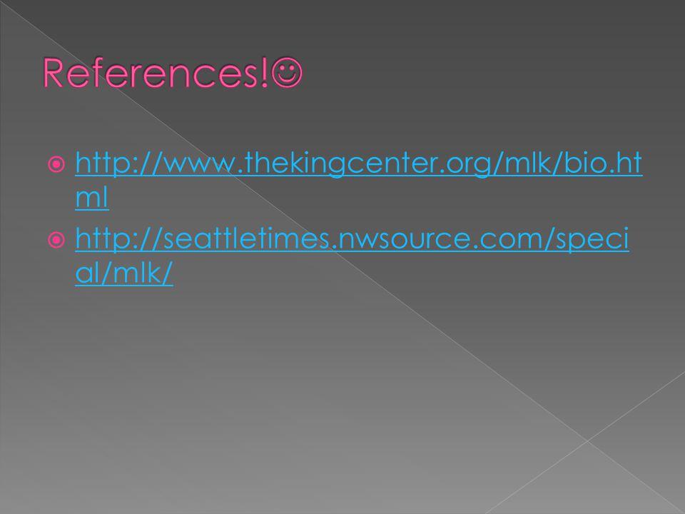  http://www.thekingcenter.org/mlk/bio.ht ml http://www.thekingcenter.org/mlk/bio.ht ml  http://seattletimes.nwsource.com/speci al/mlk/ http://seattletimes.nwsource.com/speci al/mlk/