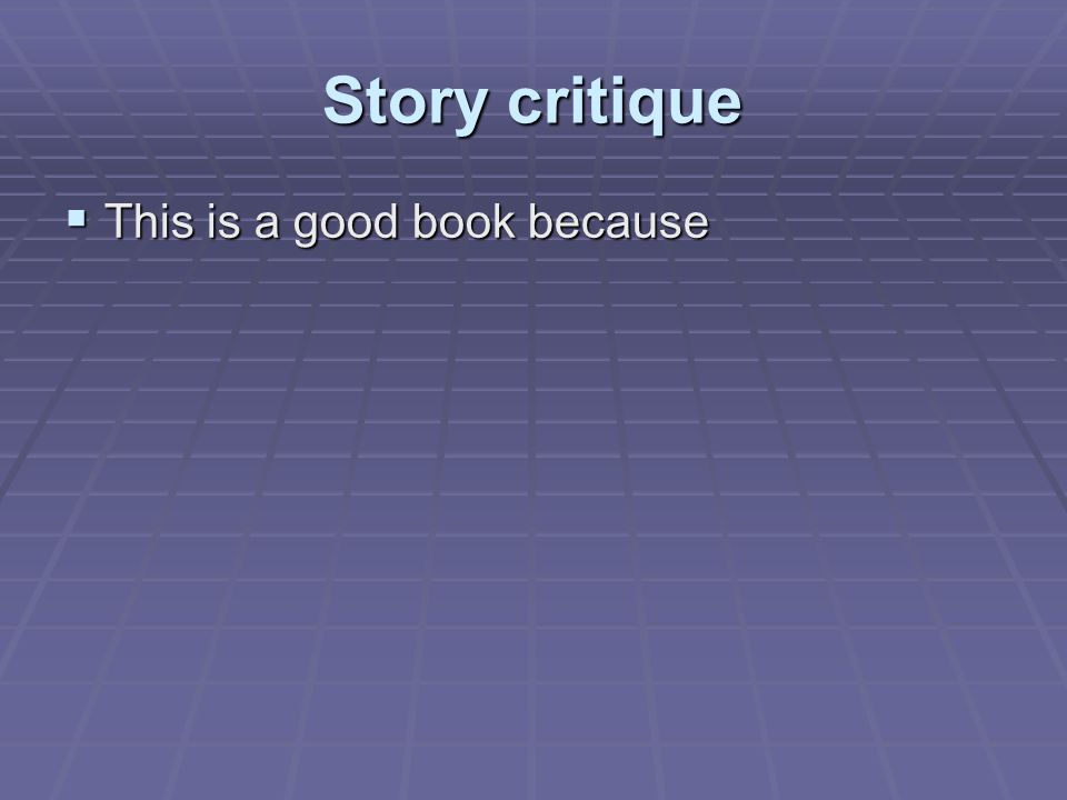 Story critique  This is a good book because