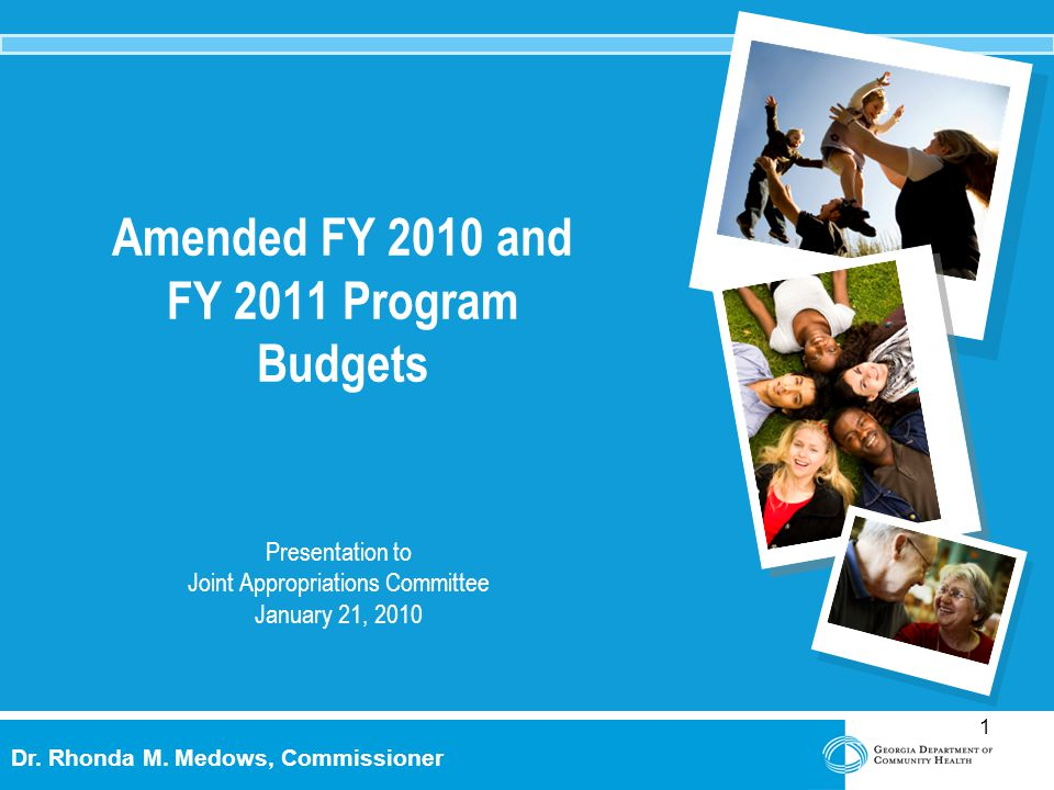 1 Dr. Rhonda M. Medows, Commissioner Presentation to Joint Appropriations Committee January 21, 2010 Amended FY 2010 and FY 2011 Program Budgets