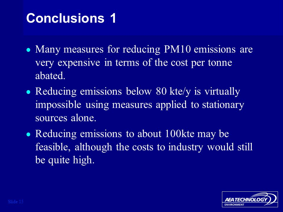 Slide 15 Conclusions 1 Many measures for reducing PM10 emissions are very expensive in terms of the cost per tonne abated.