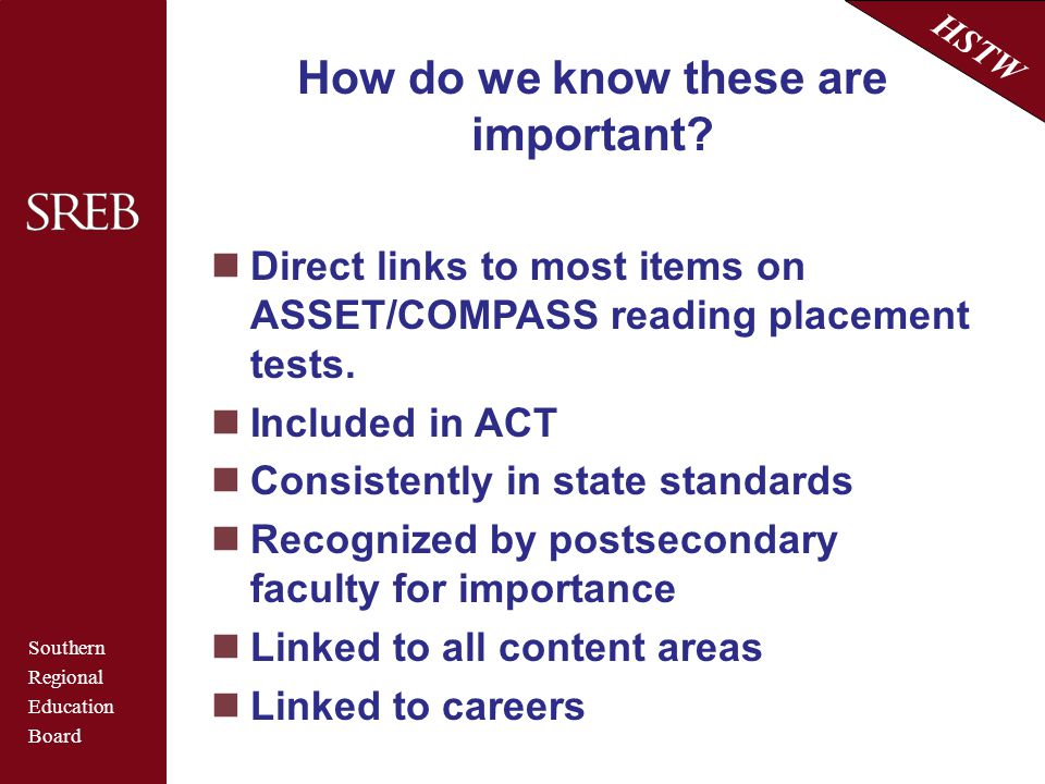 Southern Regional Education Board HSTW How do we know these are important? Direct links to most items on ASSET/COMPASS reading placement tests. Includ