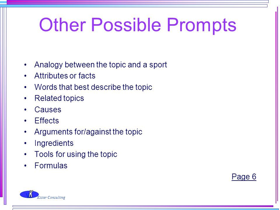w Kister Consulting Other Possible Prompts Analogy between the topic and a sport Attributes or facts Words that best describe the topic Related topics