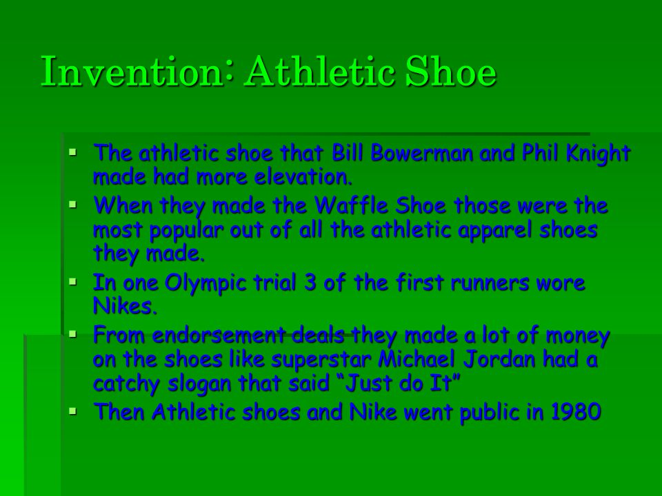 Invention: Athletic Shoe  The athletic shoe that Bill Bowerman and Phil Knight made had more elevation.
