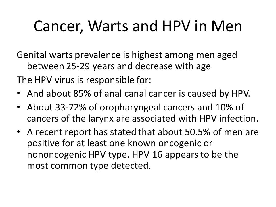 Cancer, Warts and HPV in Men Genital warts prevalence is highest among men aged between 25-29 years and decrease with age The HPV virus is responsible