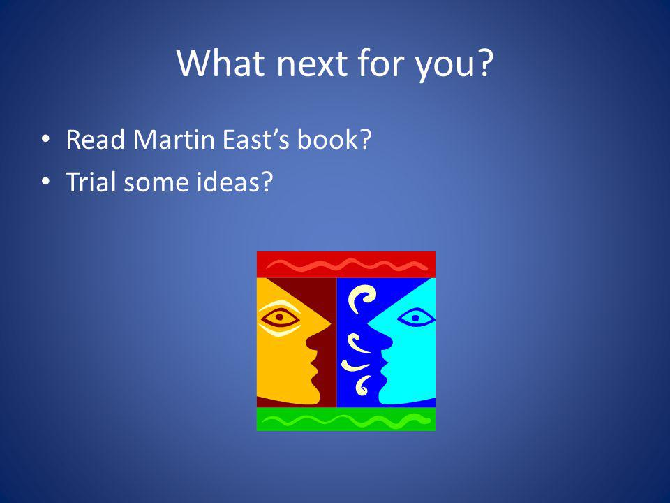 What next for you Read Martin East's book Trial some ideas