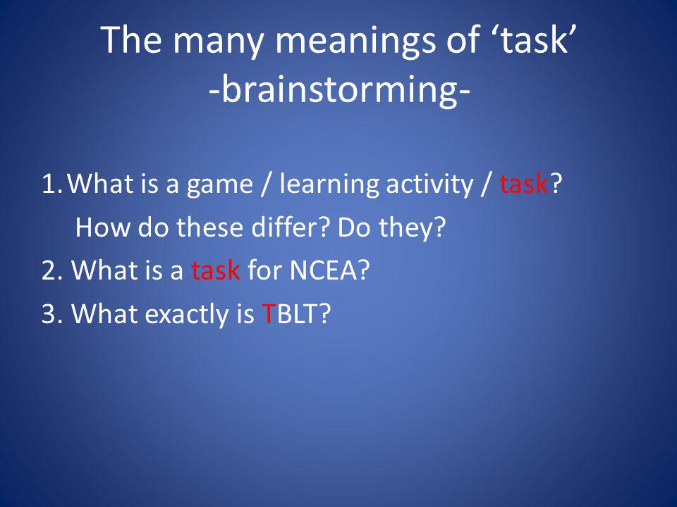 The many meanings of 'task' -brainstorming- 1.What is a game / learning activity / task.