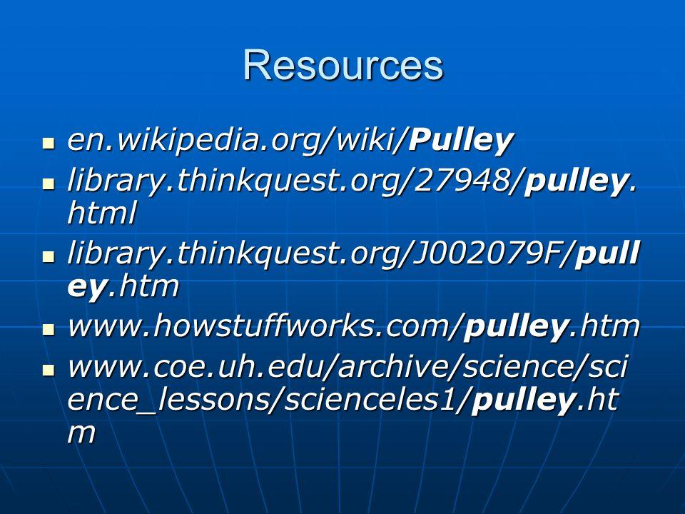 Resources en.wikipedia.org/wiki/Pulley en.wikipedia.org/wiki/Pulley library.thinkquest.org/27948/pulley. html library.thinkquest.org/27948/pulley. htm
