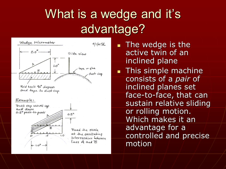 What is a wedge and it's advantage? The wedge is the active twin of an inclined plane The wedge is the active twin of an inclined plane This simple ma