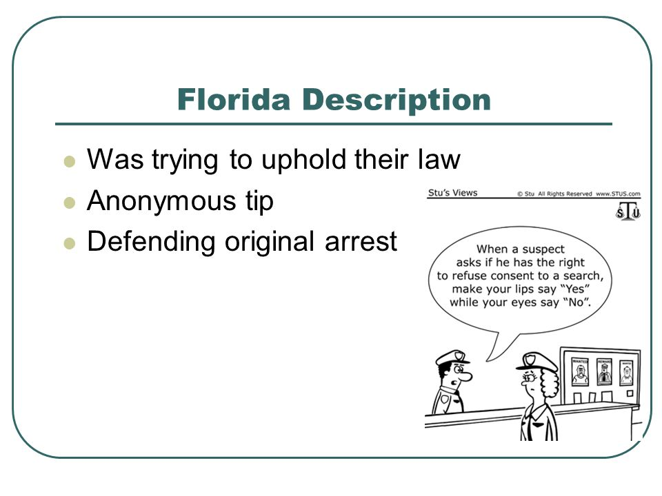 Florida Description Was trying to uphold their law Anonymous tip Defending original arrest