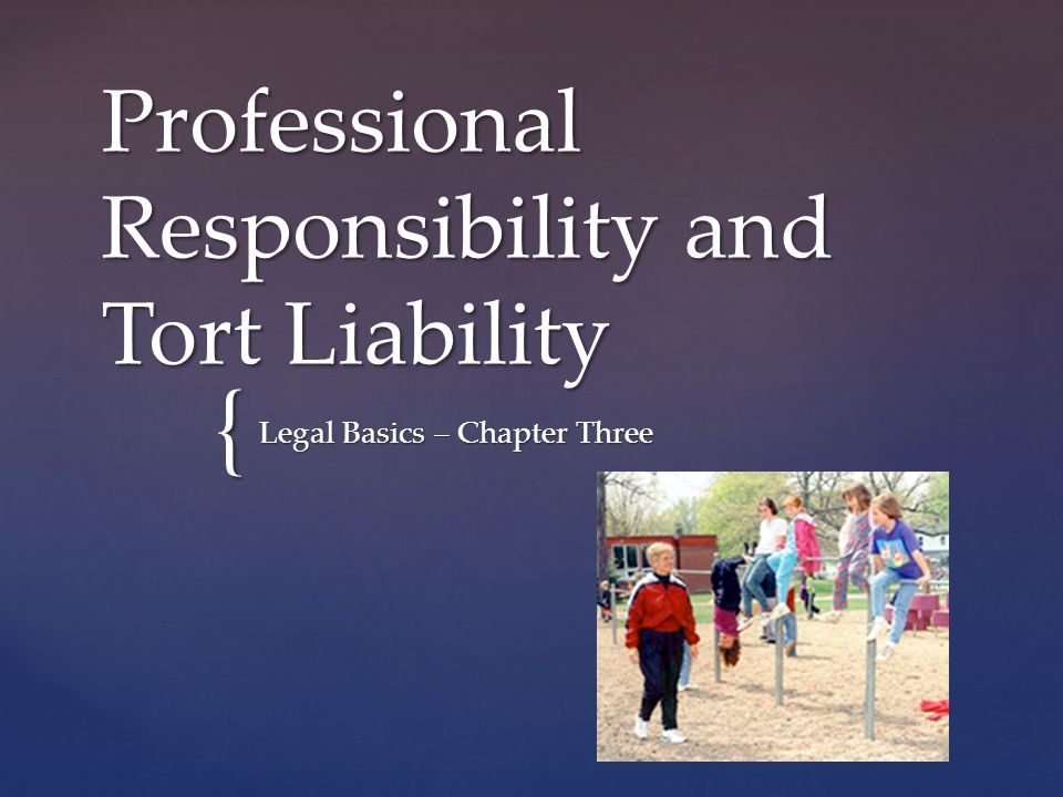 { Professional Responsibility and Tort Liability Legal Basics – Chapter Three