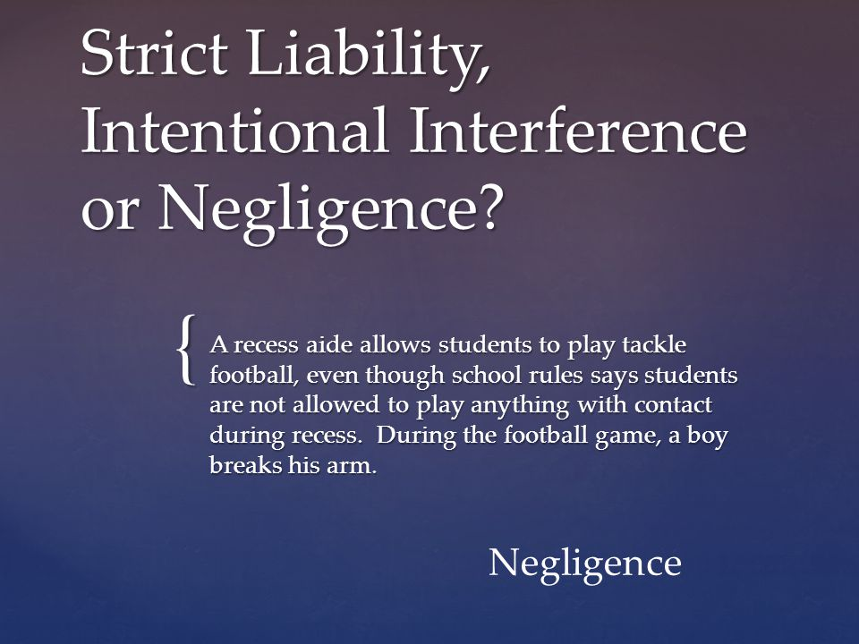 { Strict Liability, Intentional Interference or Negligence.