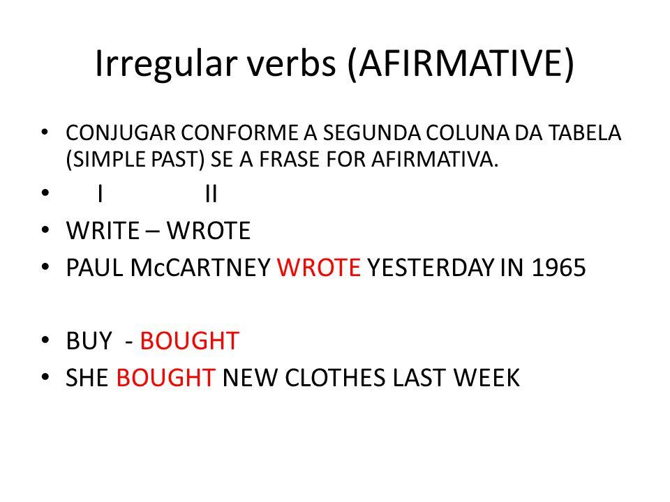 Irregular verbs (NEGATIVAS E PERGUNTAS) USAR O VERBO AUXILIAR DID E DEIXAR O VERBO NA FORMA BASE (I) I I I WRITE WROTE RINGO DIDN´T WRITE YESTERDAY.