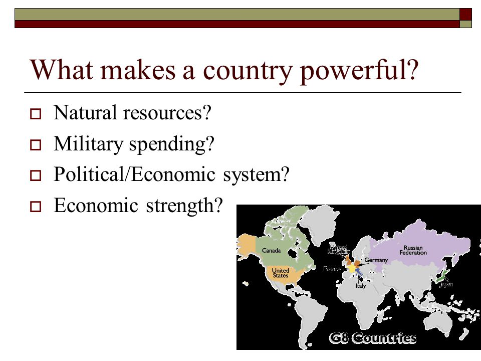 What makes a country powerful.  Natural resources.