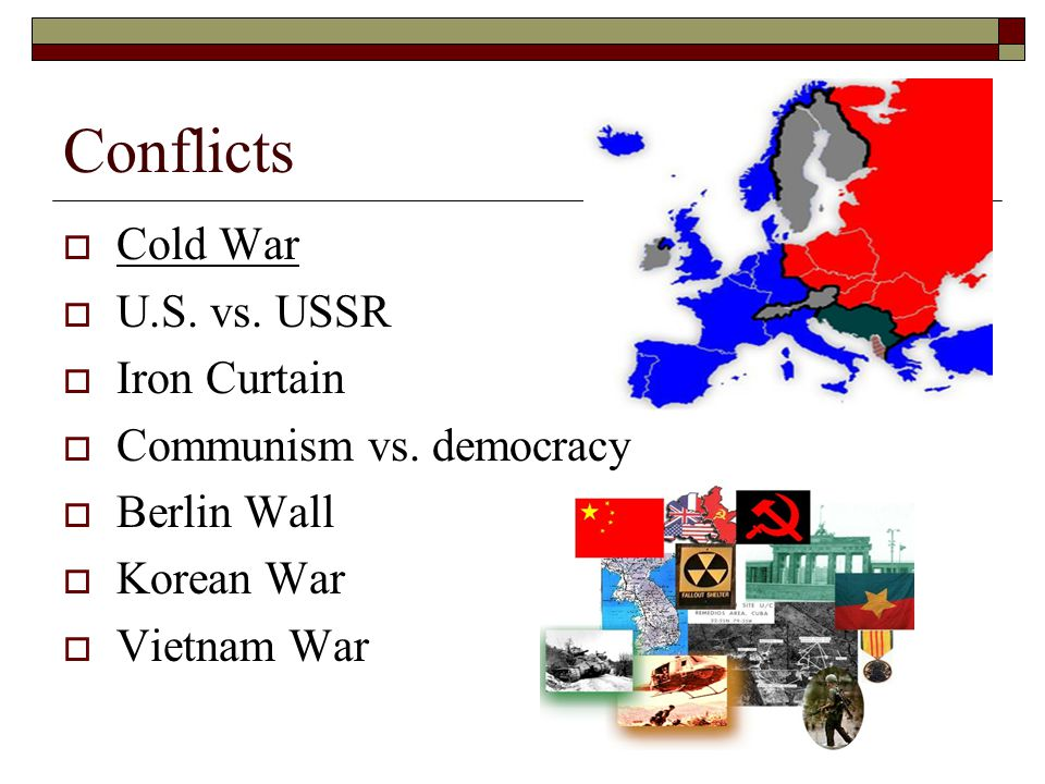 Conflicts  Cold War  U.S. vs. USSR  Iron Curtain  Communism vs.